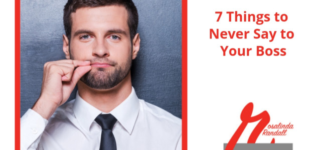 7 Things to Never Say to Your Boss