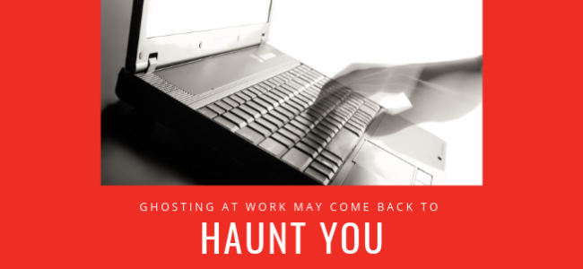 Ghosting at Work May Come Back to Haunt You