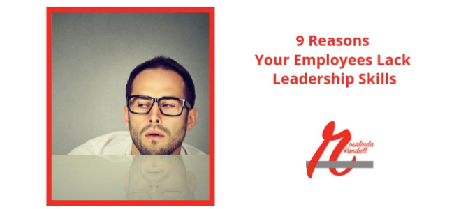 9 Reasons Your Employees Lack Leadership Skills