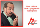 How to Deal with Lying in the Workplace