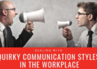 Dealing with Quirky Communication Styles in the Workplace