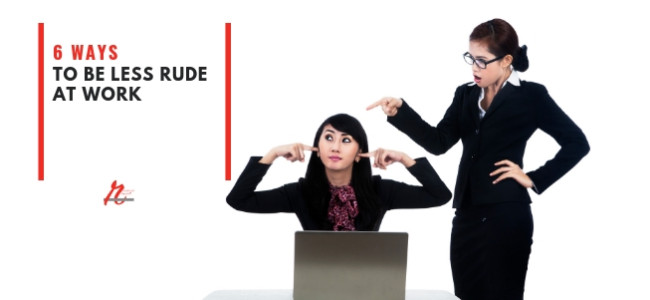 6 Ways to Be Less Rude at Work