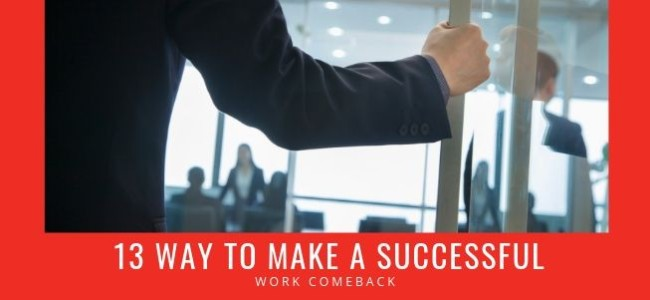 13 Ways to Make a Successful Work Comeback