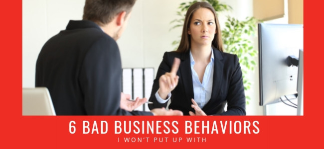 6 Bad Business Behaviors I Won't Put Up With
